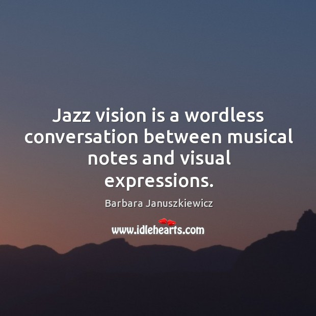 Image, Jazz vision is a wordless conversation between musical notes and visual expressions.