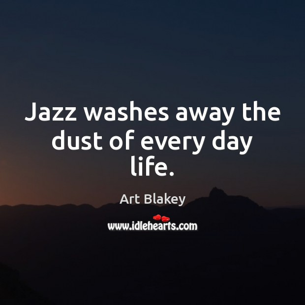 Image, Jazz washes away the dust of every day life.