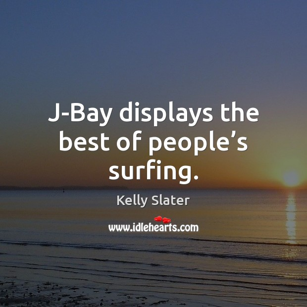 J-Bay displays the best of people's surfing. Image