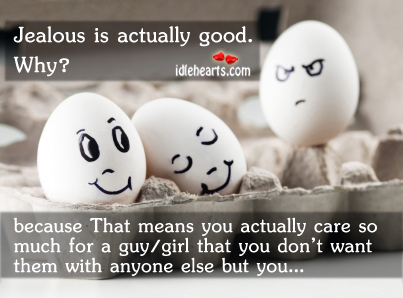 Jealous Is Actually Good…
