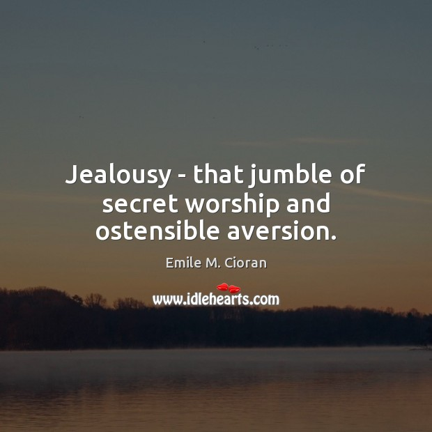Jealousy – that jumble of secret worship and ostensible aversion. Emile M. Cioran Picture Quote