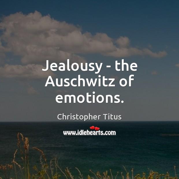 Jealousy – the Auschwitz of emotions. Image