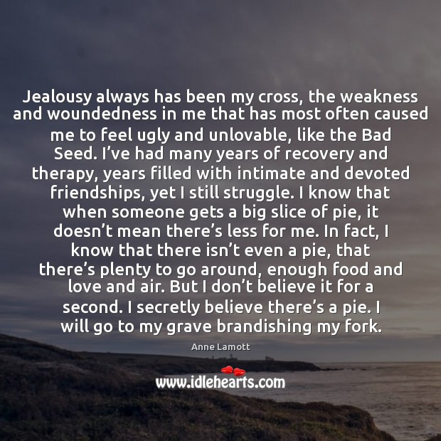 Image, Jealousy always has been my cross, the weakness and woundedness in me