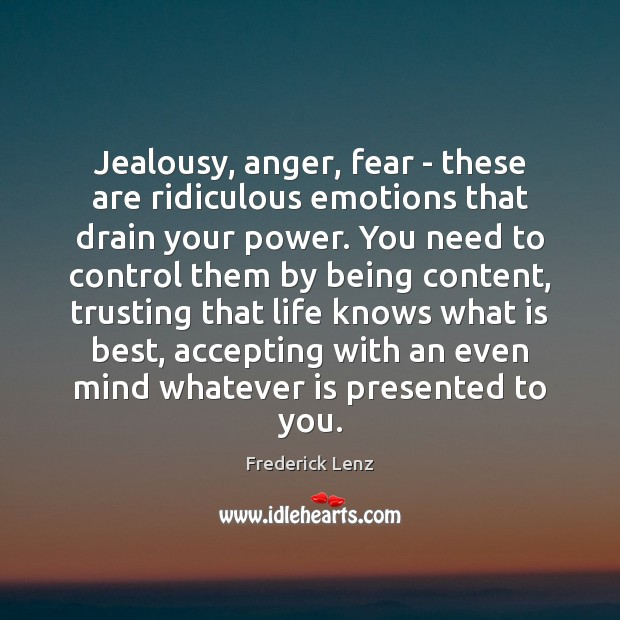 Image, Jealousy, anger, fear – these are ridiculous emotions that drain your power.
