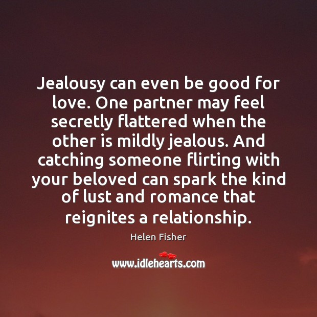 Jealousy can even be good for love. One partner may feel secretly Image