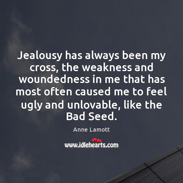 Image, Jealousy has always been my cross, the weakness and woundedness in me