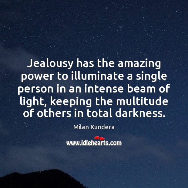 Image, Jealousy has the amazing power to illuminate a single person in an