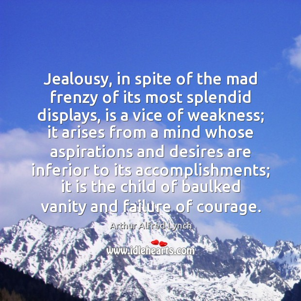 Jealousy, in spite of the mad frenzy of its most splendid displays, Arthur Alfred Lynch Picture Quote