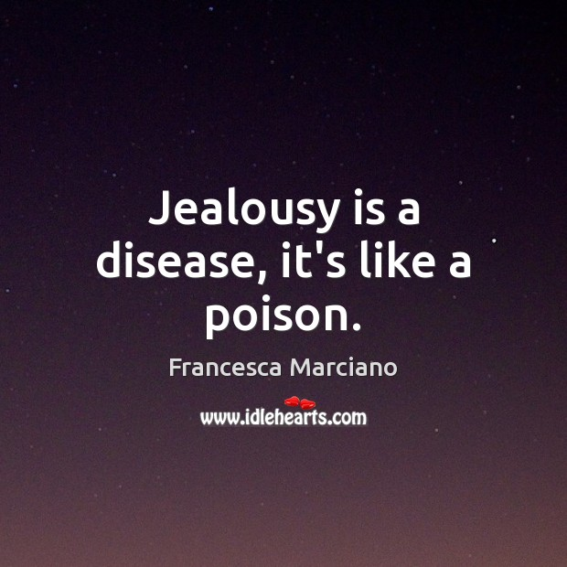Jealousy is a disease, it's like a poison. Jealousy Quotes Image