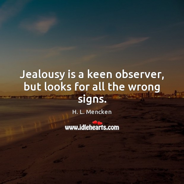 Jealousy is a keen observer, but looks for all the wrong signs. Jealousy Quotes Image