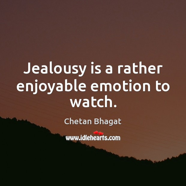 Jealousy is a rather enjoyable emotion to watch. Jealousy Quotes Image