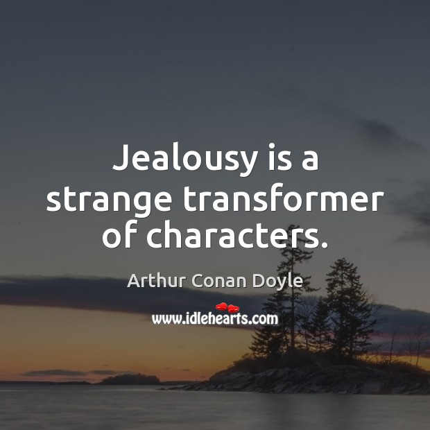 Jealousy is a strange transformer of characters. Jealousy Quotes Image