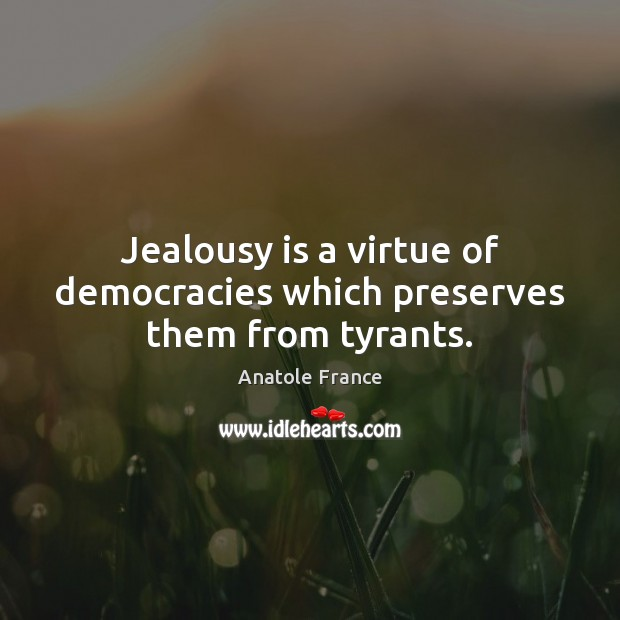 Jealousy is a virtue of democracies which preserves them from tyrants. Jealousy Quotes Image