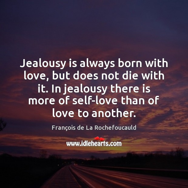 Jealousy is always born with love, but does not die with it. Jealousy Quotes Image