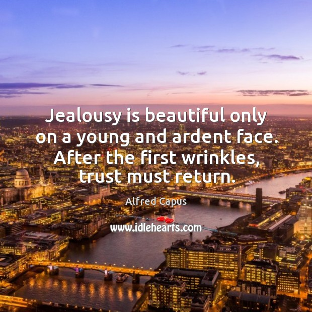 Image, Jealousy is beautiful only on a young and ardent face. After the