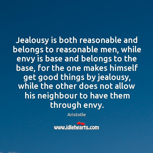 Image, Jealousy is both reasonable and belongs to reasonable men, while envy is base and