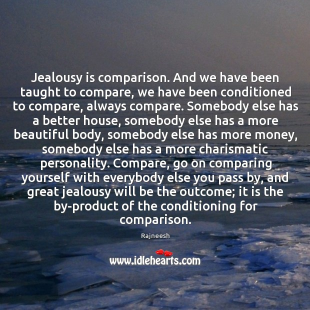 Image, Jealousy is comparison. And we have been taught to compare, we have