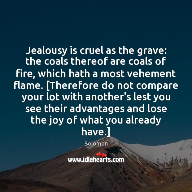 Jealousy is cruel as the grave: the coals thereof are coals of Jealousy Quotes Image