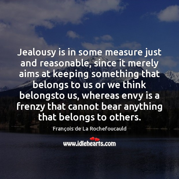 Jealousy is in some measure just and reasonable, since it merely aims Envy Quotes Image