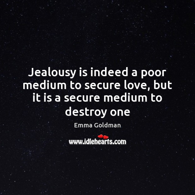 Jealousy is indeed a poor medium to secure love, but it is a secure medium to destroy one Jealousy Quotes Image