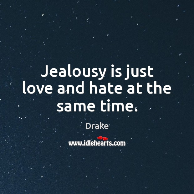 Jealousy is just love and hate at the same time. Love and Hate Quotes Image