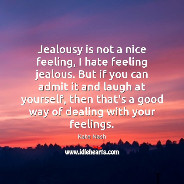 Jealousy is not a nice feeling, I hate feeling jealous. But if Jealousy Quotes Image