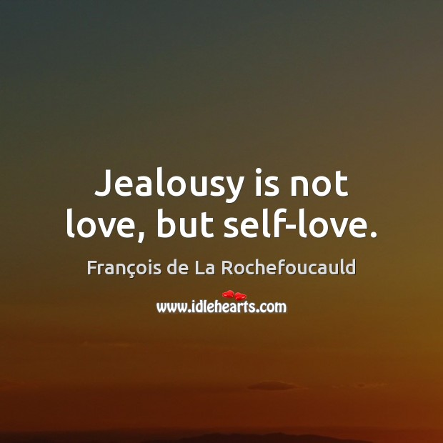 Jealousy is not love, but self-love. Jealousy Quotes Image