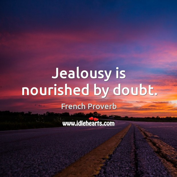 Image, Jealousy is nourished by doubt.