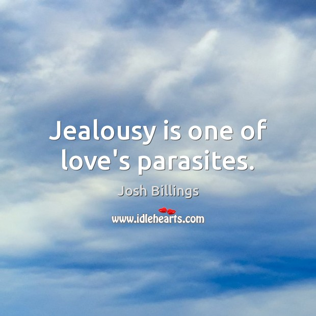 Jealousy is one of love's parasites. Jealousy Quotes Image
