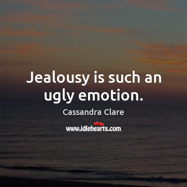 Jealousy is such an ugly emotion. Jealousy Quotes Image