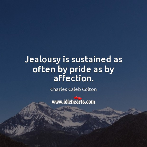 Jealousy is sustained as often by pride as by affection. Jealousy Quotes Image