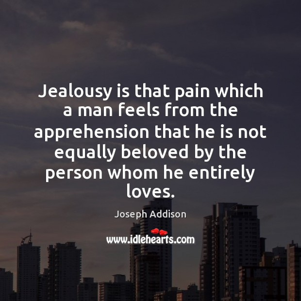 Jealousy is that pain which a man feels from the apprehension that Jealousy Quotes Image