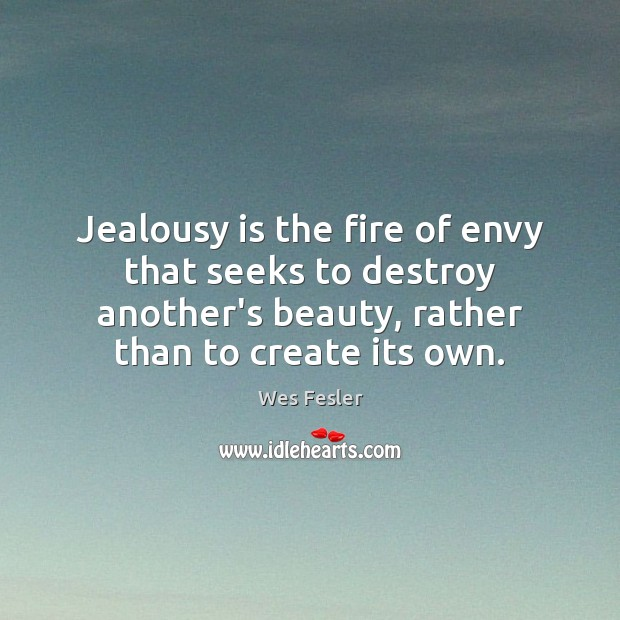 Jealousy is the fire of envy that seeks to destroy another's beauty, Jealousy Quotes Image