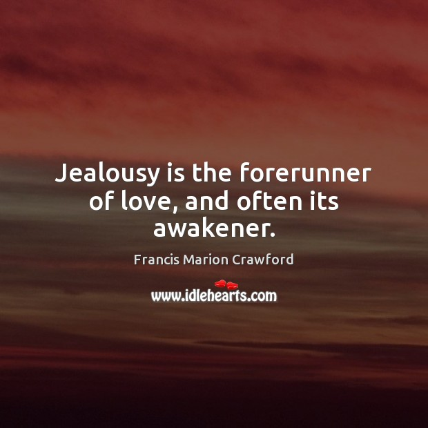 Jealousy is the forerunner of love, and often its awakener. Jealousy Quotes Image