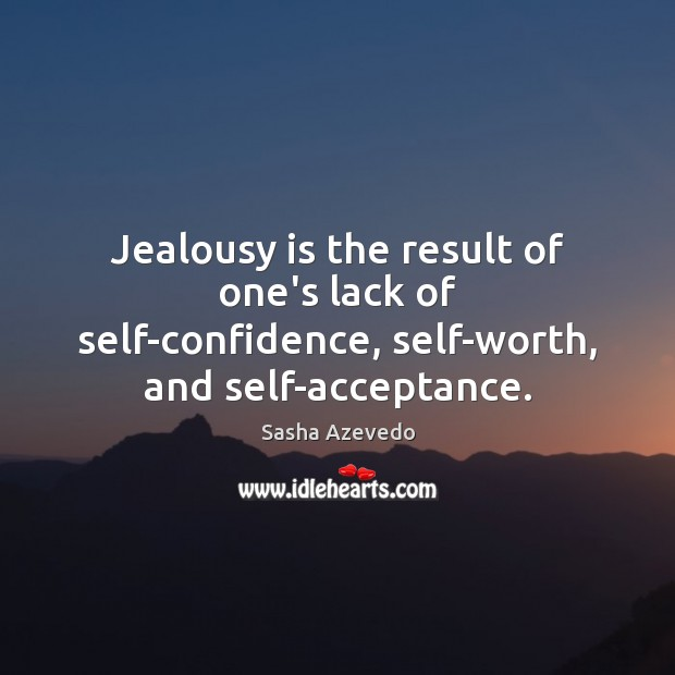 Sasha Azevedo Picture Quote image saying: Jealousy is the result of one's lack of self-confidence, self-worth, and self-acceptance.