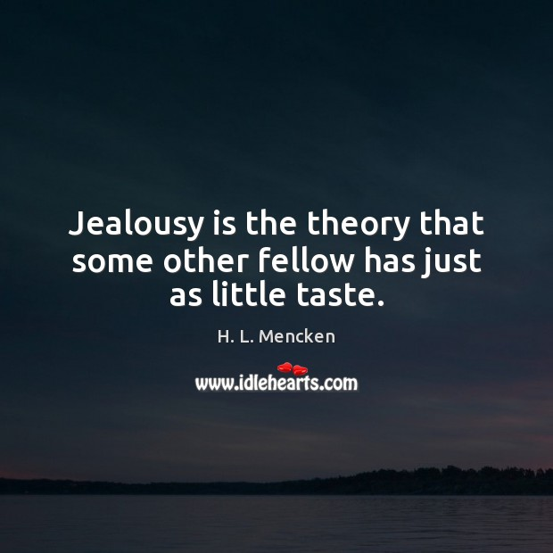 Jealousy is the theory that some other fellow has just as little taste. Jealousy Quotes Image