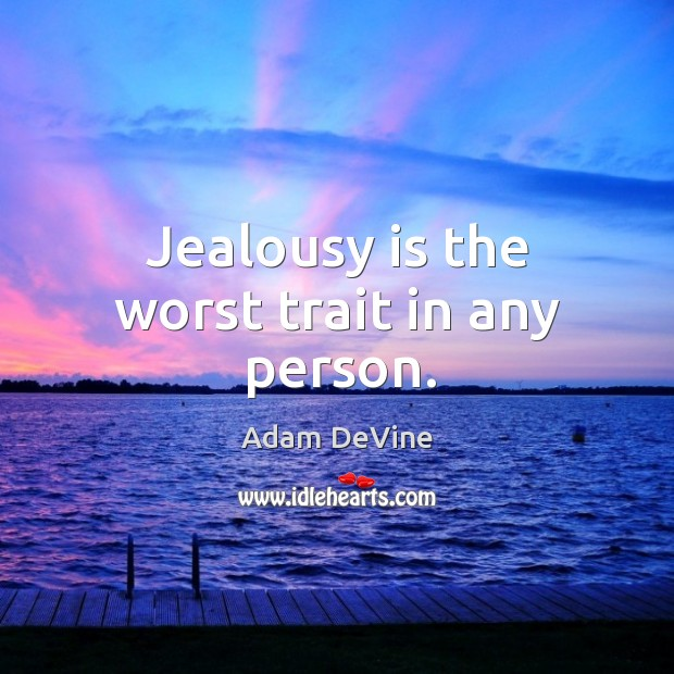 Image, Jealousy is the worst trait in any person.