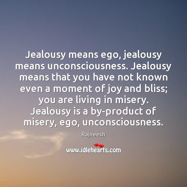 Jealousy means ego, jealousy means unconsciousness. Jealousy means that you have not Jealousy Quotes Image