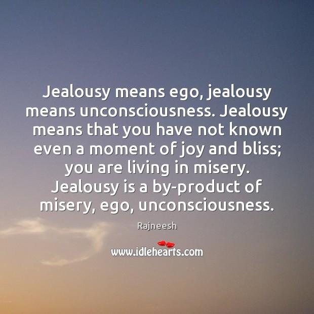 Jealousy means ego, jealousy means unconsciousness. Jealousy means that you have not Jealousy Quotes Image