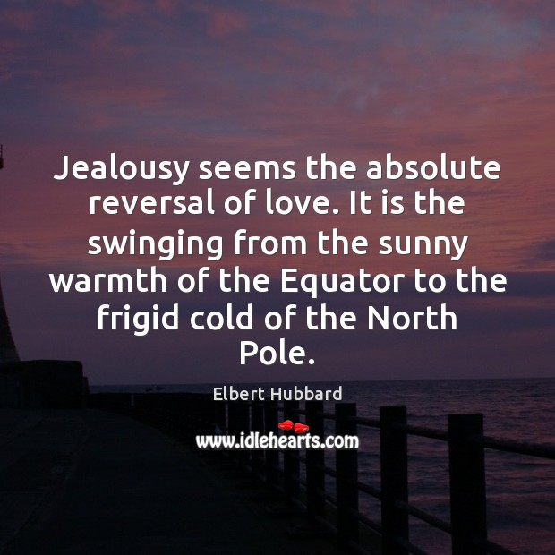 Image, Jealousy seems the absolute reversal of love. It is the swinging from