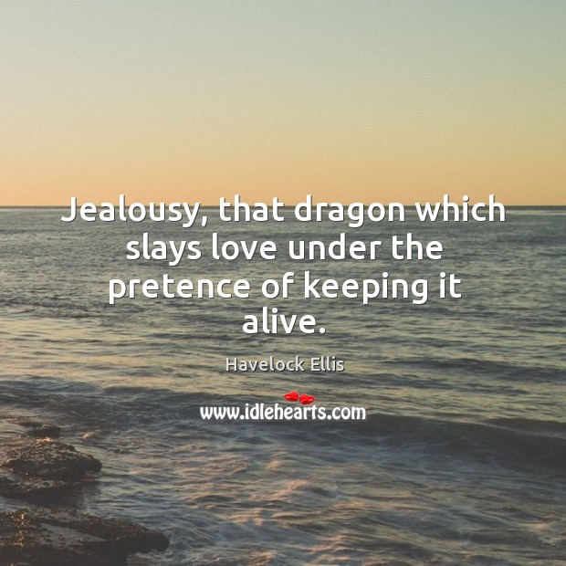 Jealousy, that dragon which slays love under the pretence of keeping it alive. Image
