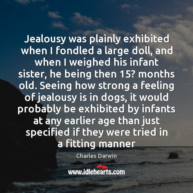 Jealousy was plainly exhibited when I fondled a large doll, and when Jealousy Quotes Image