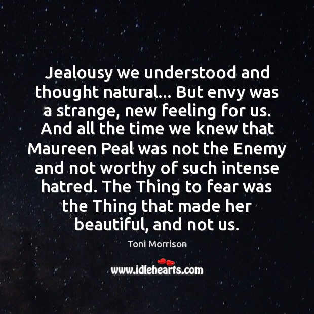 Jealousy we understood and thought natural… But envy was a strange, new Toni Morrison Picture Quote