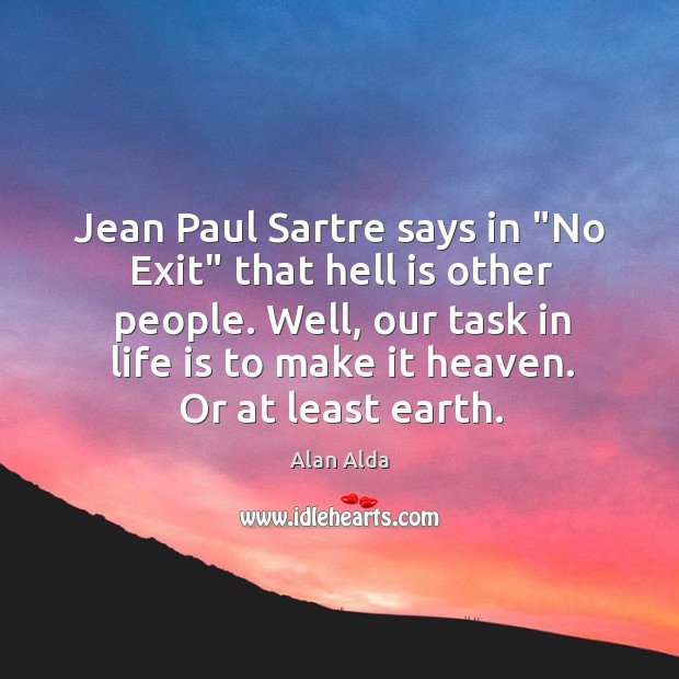 """Jean Paul Sartre says in """"No Exit"""" that hell is other people. Image"""