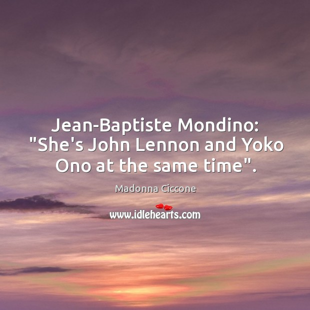 "Image, Jean-Baptiste Mondino: ""She's John Lennon and Yoko Ono at the same time""."