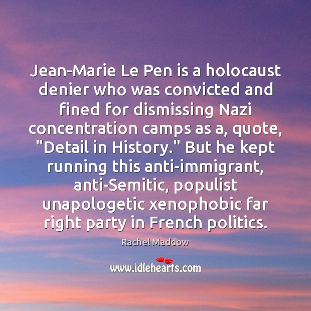 Jean-Marie Le Pen is a holocaust denier who was convicted and fined Rachel Maddow Picture Quote