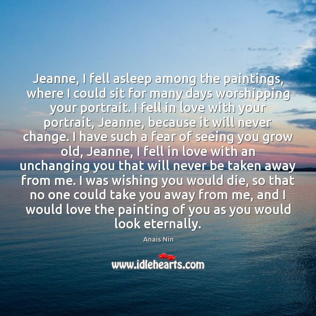 Jeanne, I fell asleep among the paintings, where I could sit for Anais Nin Picture Quote