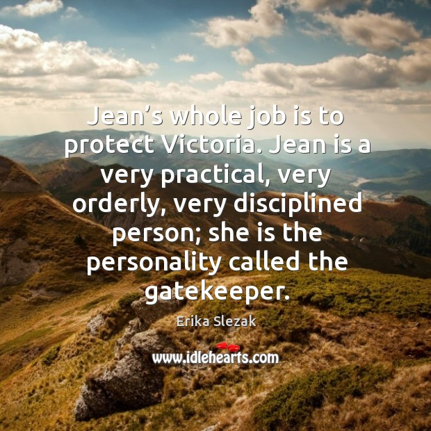 Jean's whole job is to protect victoria. Jean is a very practical, very orderly, very disciplined person Image