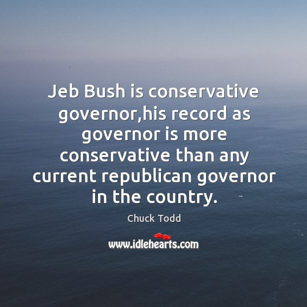 Image, Jeb Bush is conservative governor,his record as governor is more conservative
