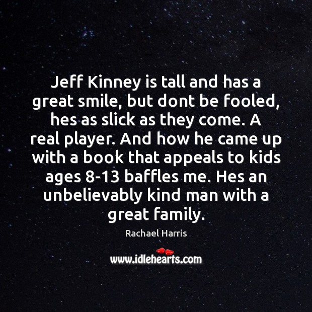 Jeff Kinney is tall and has a great smile, but dont be Rachael Harris Picture Quote